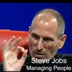 Steve Jobs - How to Manage People Effectively