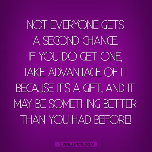 Not Everyone Gets A Second Chance Quote Facebook Wall Pic Chance Quotes Second Chance Quotes Quotes