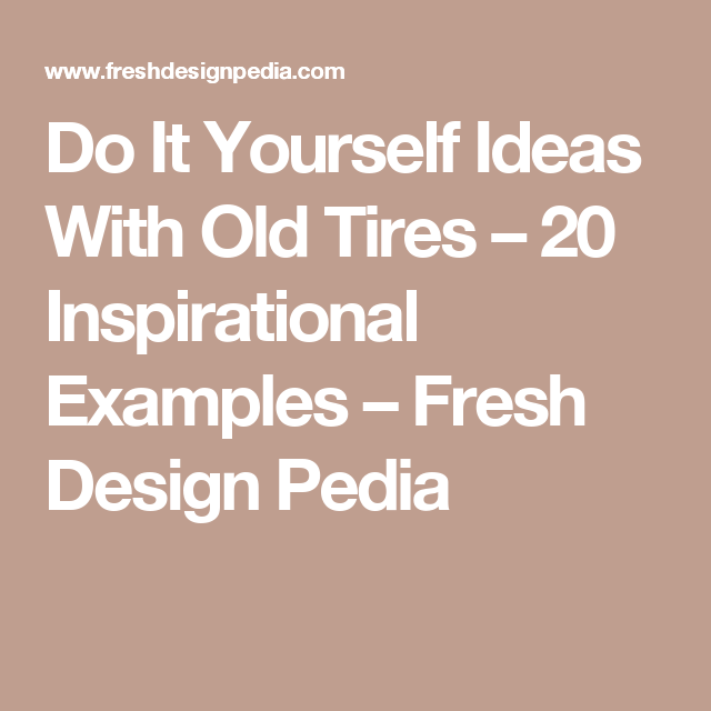 Do it yourself ideas with old tires 20 inspirational examples do it yourself ideas with old tires 20 inspirational examples fresh design pedia solutioingenieria Choice Image