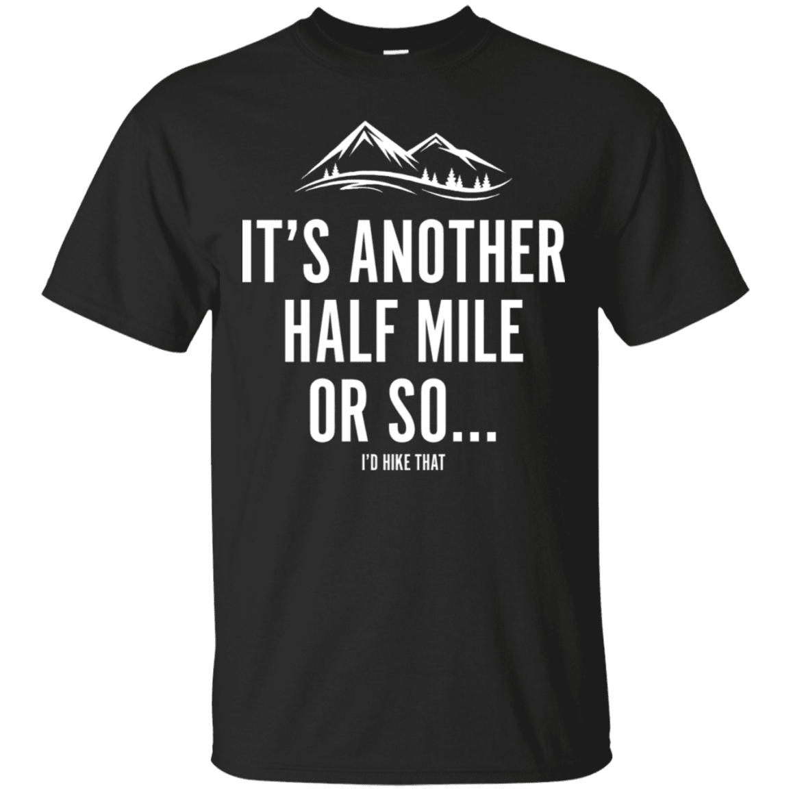 It S Another Half Mile Hiking Quotes Funny Hiking Quotes Funny Hiking