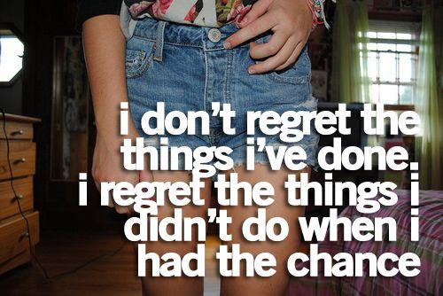 Wen I Done Didnt Dont Things Things I I Chance I Have Had Do I Regret Regret