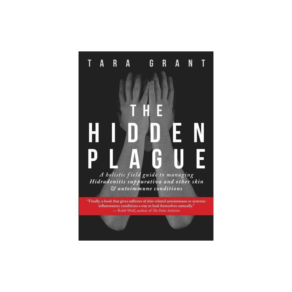 The Hidden Plague - by Tara Grant (Paperback)