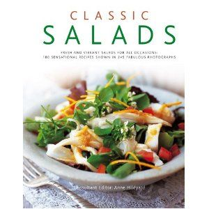 Classic Salads: Fresh and vibrant salads for all occasions: 180 sensational recipes shown in 245 fabulous photographs [Hardcover]