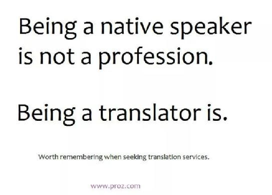 Being a native speaker is not a profession. Being a translator is. (via @ProZcom)