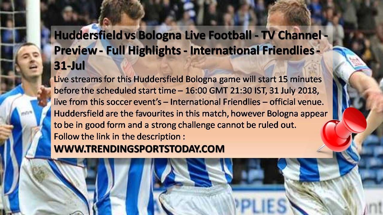 Huddersfield Vs Bologna Live Football Tv Channel Preview Full Highlights International Friendlies 31 Jul Http Tv Channel Huddersfield Soccer Events