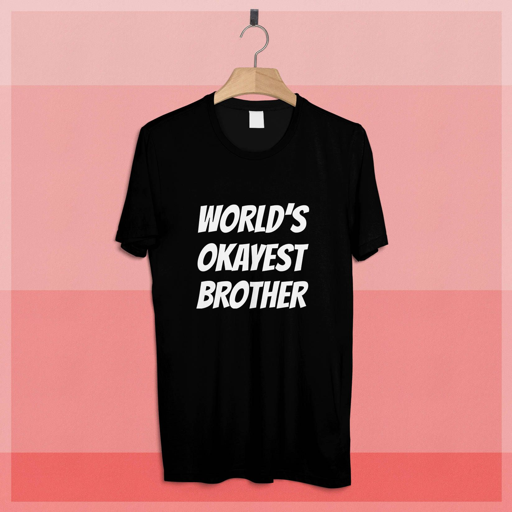 6f569c9c World's Okayest Brother T-Shirt - World's Okayest Shirt Series - Funny  Shirts With Sayings by CSquaredVisuals on Etsy