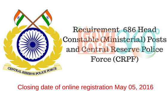 Recuirement  686 Head Constable (Ministerial) Posts and Central Reserve Police Force (CRPF)