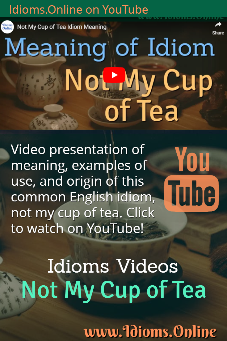 Click Pin To Watch Thi Youtube Video Presentation Learn The Meaning And Origin Of English Idiom Not My Cup Te Confusing Word Idioms Paraphrase