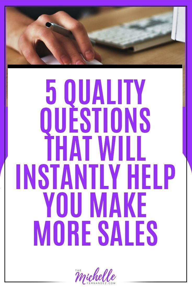 5 QUALITY QUESTIONS THAT WILL INSTANTLY HELP YOU MAKE MORE SALES  Michelle Fernandez