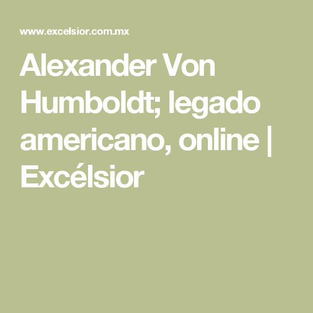 Alexander Von Humboldt; legado americano, online | Excélsior