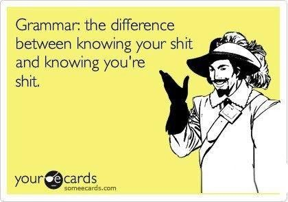 Haha. It drives me insane when people try to sound smart and they actually have no sense of grammar.