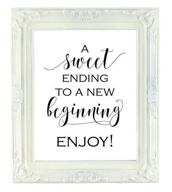 A Sweet Ending To A New Beginning Printable Sign 8x10 Digital