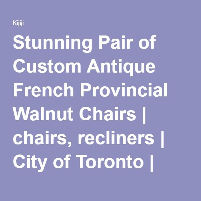Stunning Pair of Custom Antique French Provincial Walnut Chairs   chairs   recliners   City of. Stunning Pair of Custom Antique French Provincial Walnut Chairs