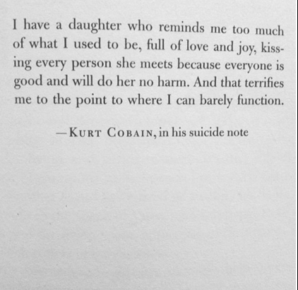 kurt cobain's suicide note...this just tears me apart everytime I read it...