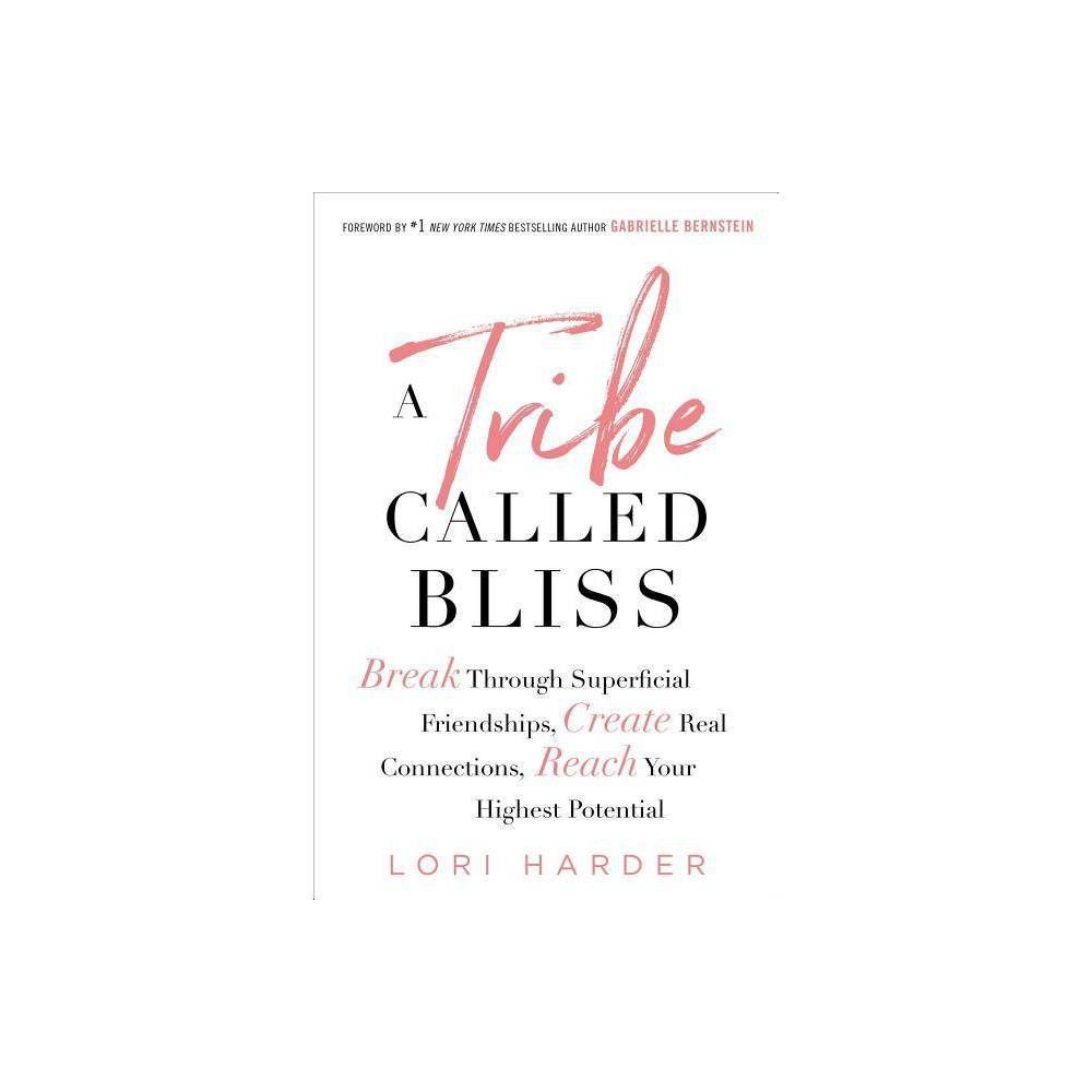 A Tribe Called Bliss By Lori Harder Paperback Lori Harder Uplifting Quotes Positive Quotes For Life