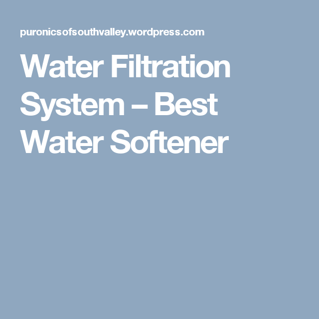 Water Filtration System – Best Water Softener