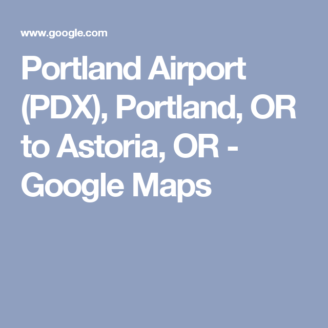 Portland Airport (PDX), Portland, OR to Astoria, OR - Google Maps ...