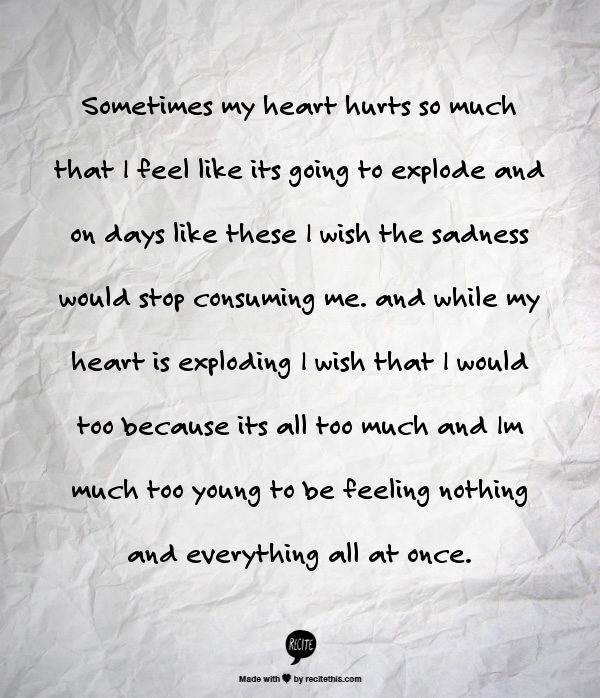 Sometimes My Heart Hurts So Much That I Feel Like Its Going To Explode And On Days Like These I Wish The Sadness Woul Wise Words Quotes Love Words Words Quotes