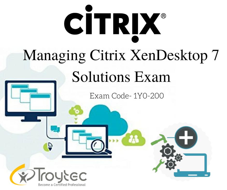 Study Dumps For Managing Citrix Xendesktop 7 Solutions Exam Code 1y0 200 Vist Https Www Troytec Com 1y0 200 Exams Html Ccna Exam Process Improvement