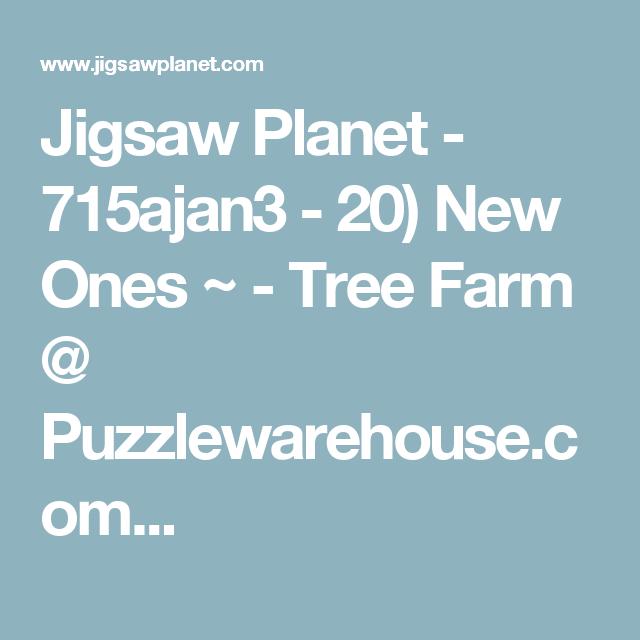 Jigsaw Planet - 715ajan3 - 20) New Ones  ~ - Tree Farm @ Puzzlewarehouse.com...