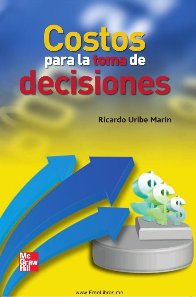 Costos Para La Toma De Decisiones Contabilidad Y Finanzas Contabilidad De Costos Toma De Decisiones