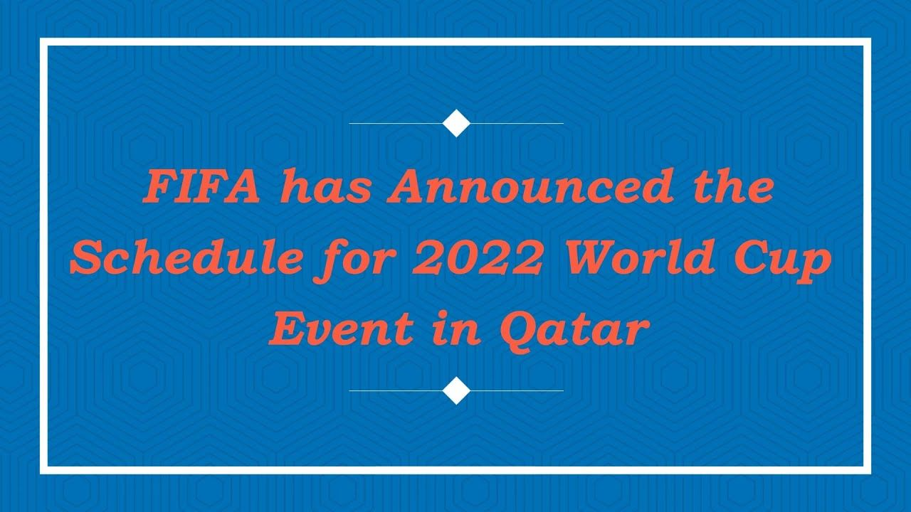 Fifa Announces Schedule For World Cup 2022 Hosts Qatar To Kick Off Tou In 2020 World Cup 2022 World Cup Fifa