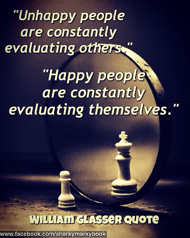 Happiness Quote Inspiration Happy People Are Constantly Evaluating Themselves Unhappy People Are Consta People Quotes Truths Historical Quotes Unhappy People