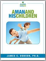 A Man And His Children (PDF)  https://drjamesdobson.org/Resource?r=man-and-his-children-pdf&sc=FPN