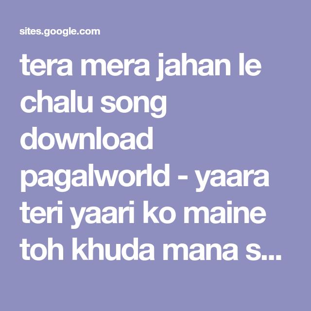 Tera Mera Jahan Le Chalu Song Download Pagalworld Yaara Teri Yaari Ko Maine Toh Khuda Mana Song Download Mp3 Pagalworld Mp3 Song Download Mp3 Song Songs