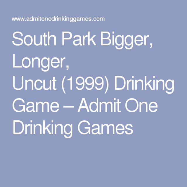 South Park Bigger Longer Uncut 1999 Drinking Game Drinking Games South Park Drinking