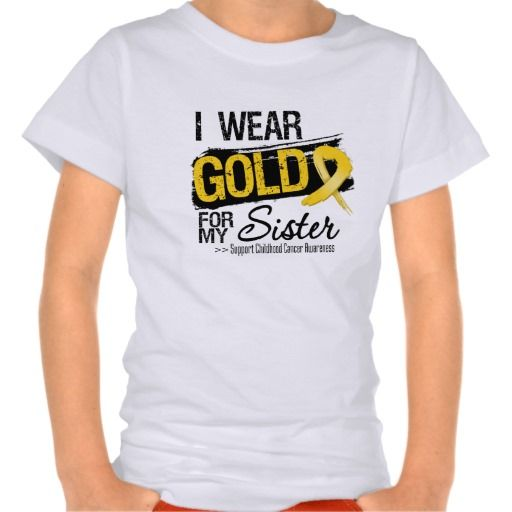 Childhood Cancer I Wear. Gold Ribbon For My Sister Shirt #childhoodcancerawareness