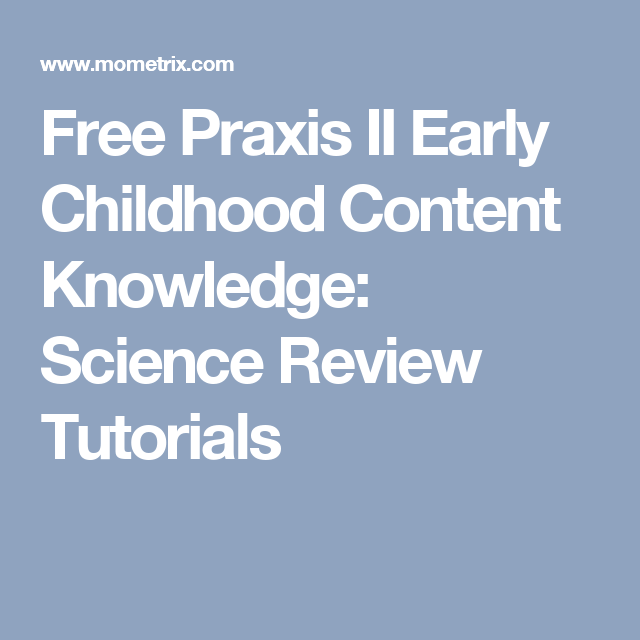 Free Praxis Ii Early Childhood Content Knowledge Science Review