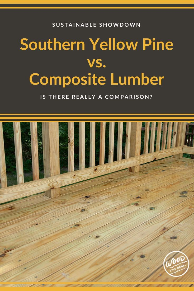 From Manufacturing To Eventual Disposal Lumber Like Southern Yellow Pine Beats Composite And Man Made Materials For Southern Yellow Pine Lumber Stain On Pine