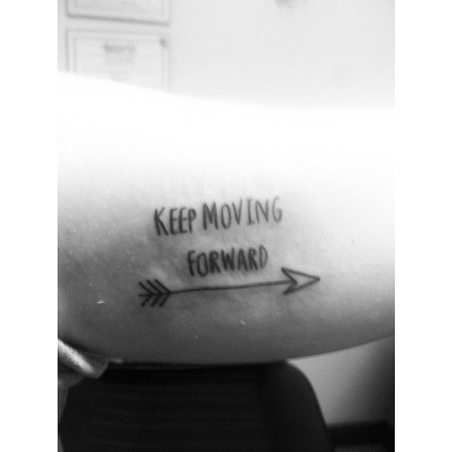 My First Tattoo. Keep Moving Forward From Meet The