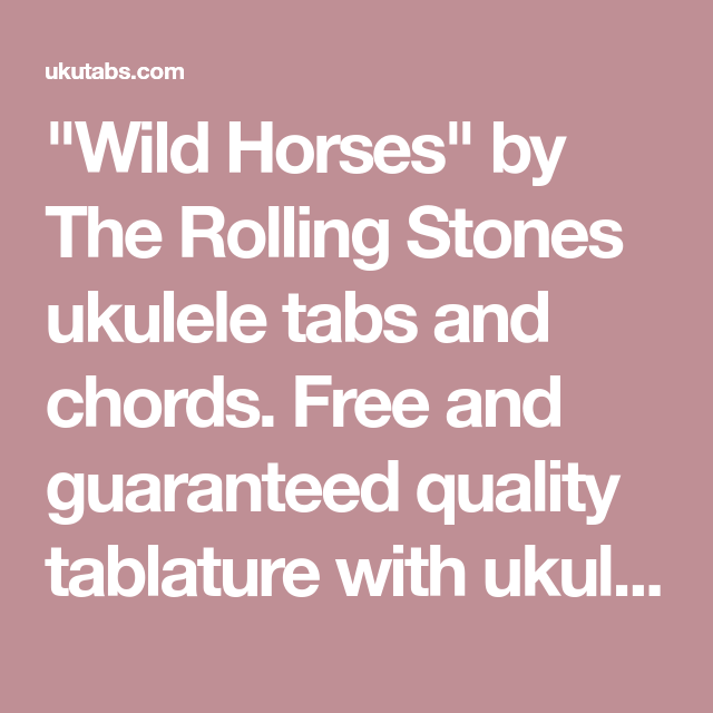 Wild Horses By The Rolling Stones Ukulele Tabs And Chords Free And