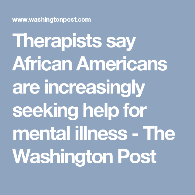 Therapists say African Americans are increasingly seeking help for mental illness - The Washington Post