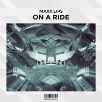 Maxx Lips - On A Ride (Preview) [OUT APRIL 4] by Reepublic Records on SoundCloud