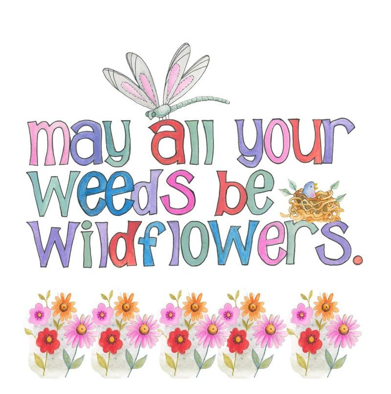 May All Your Weeds Be Wildflowers Make A Wish Pinterest