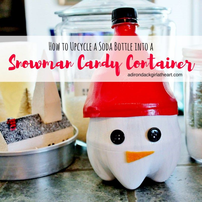 Upcycle a 2-liter Coke Bottle Into a Darling Snowman Candy ...