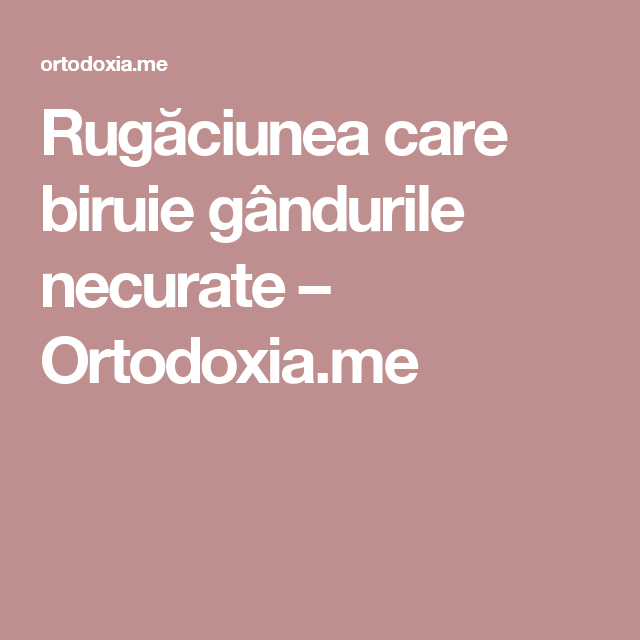 Rugăciunea care biruie gândurile necurate – Ortodoxia.me