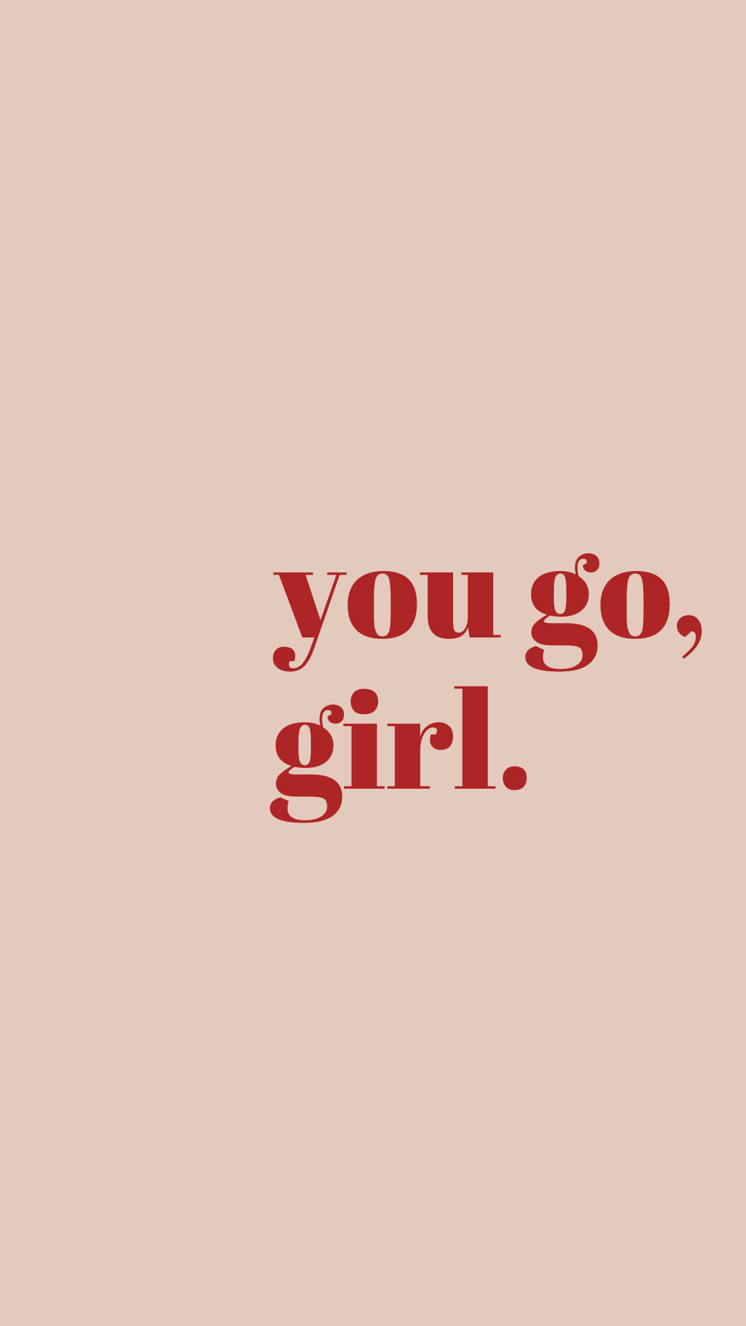 YOU GO GIRL - minimal phone wallpaper
