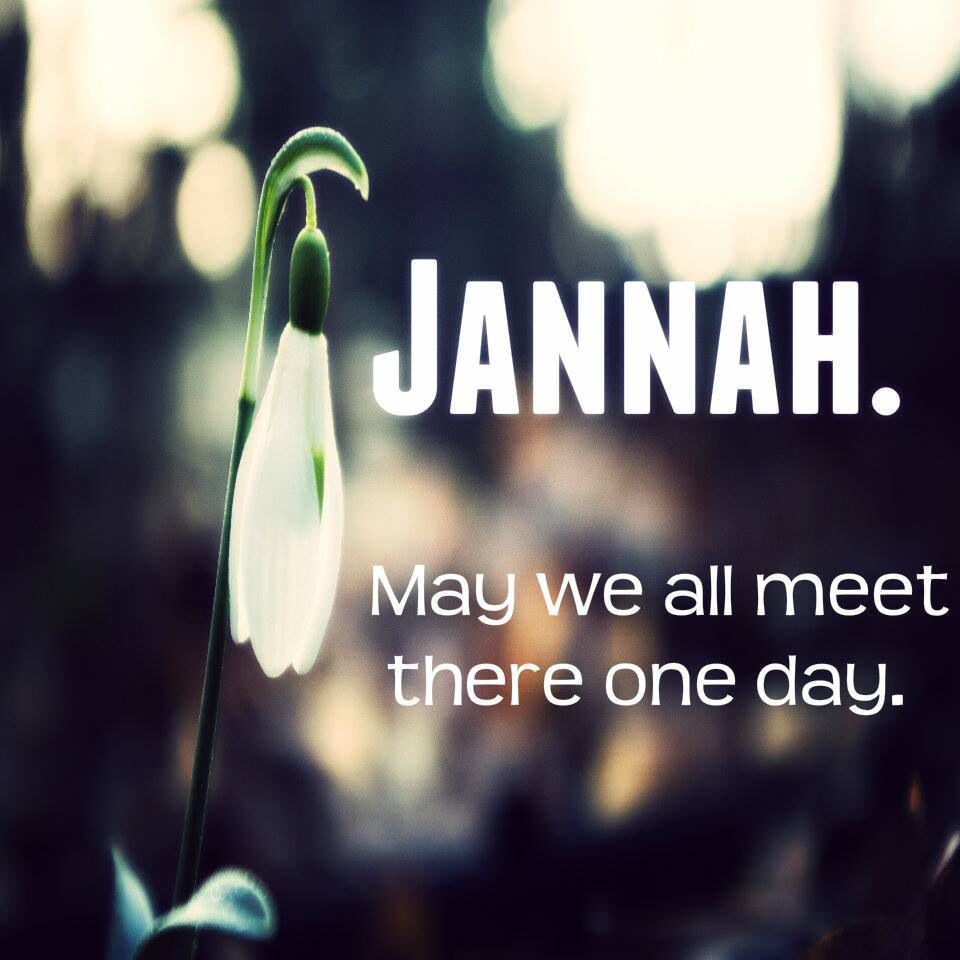 Allah The Almighty, please be happy with me when we meet. Party on in Jannah!