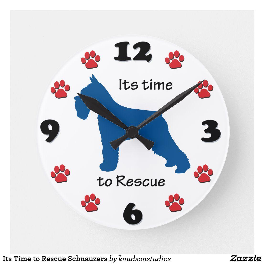 Its Time To Rescue Schnauzers Round Clock Zazzle Com In 2020 Schnauzer Rescue Clock