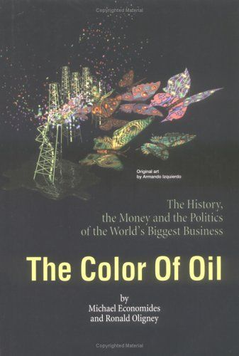 The Color of Oil : The History, the Money and the Politics of the World's Biggest Business by Ronald Oligney. Publication: March 1, 2000. Publisher: Round Oak Pub (March 1, 2000). 220 pages