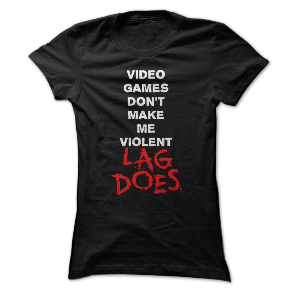 Design t shirt games online - Video Games Dont Make Me Violent Lag Does Funny Online Gaming Mmo T Shirt