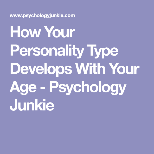 How Your Personality Type Develops With Your Age | Pop Psych