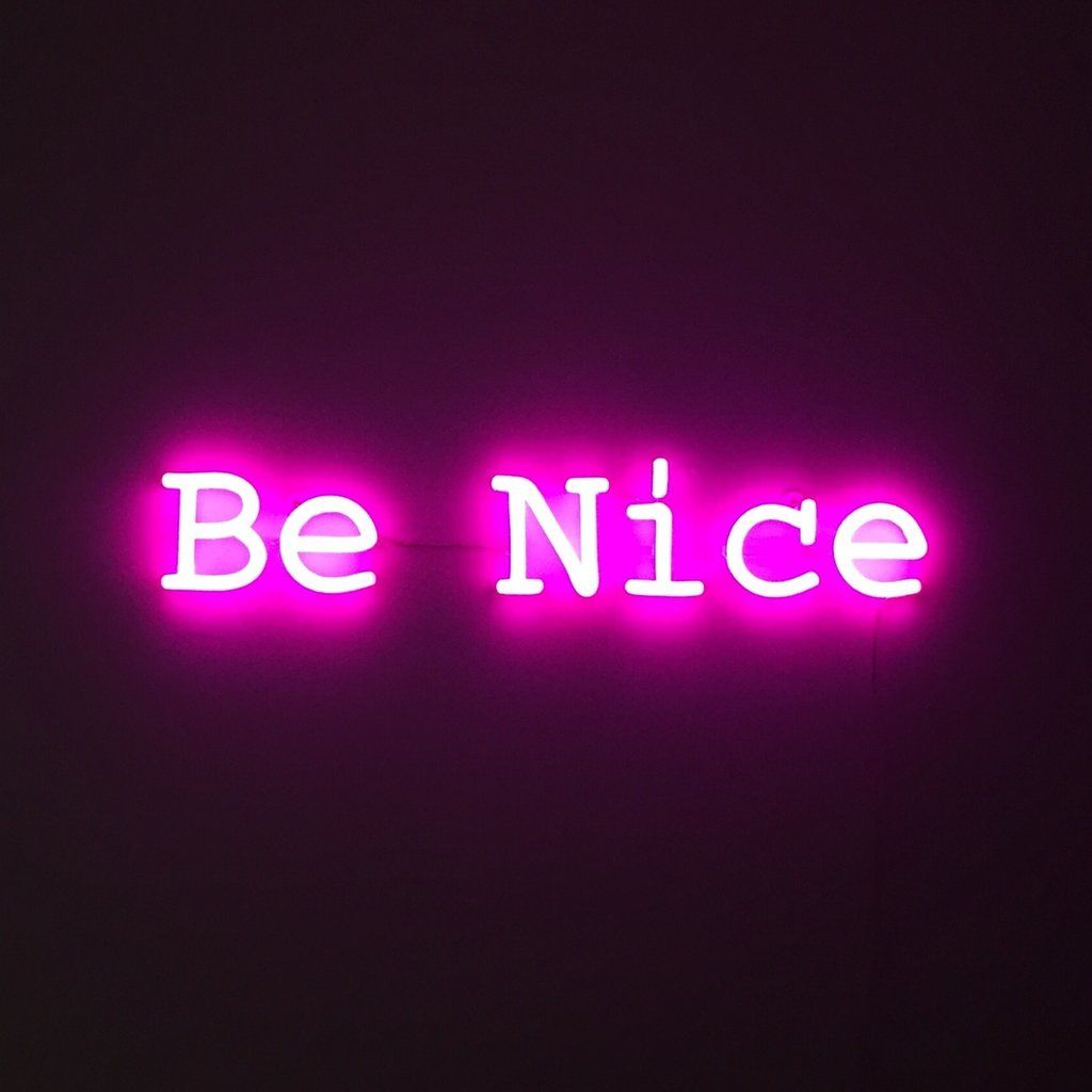 Be nice Neon signs, Pink neon sign, Neon quotes