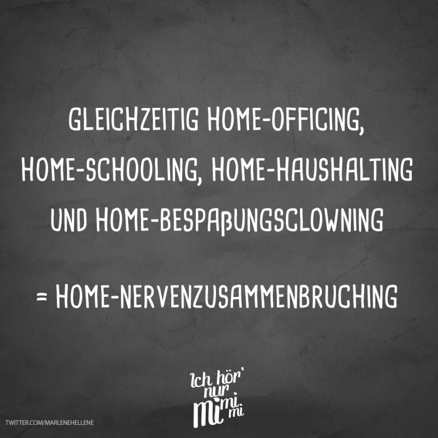 Gleichzeitig Home Officing Home Schooling Home Haushalting Und Home Bespassungsclowning Home Nervenzusammenbruching Spruche Words Quotes Funny Facts Quotes