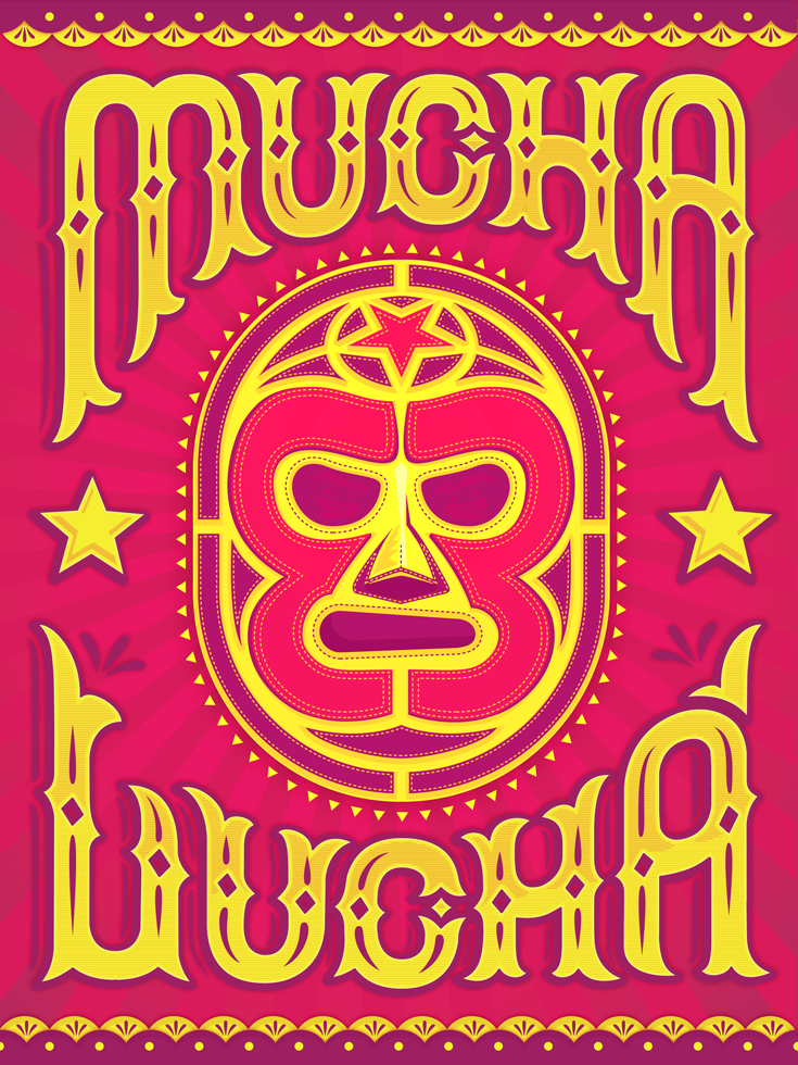 "Mucha Lucha by Bradford Maxfield. This is a poster that I created for my company Estudio Bradlio. It's based off of my Logo design. Mexican culture has always been a big influence in my work since I grew up in El Paso, TX. Mucha Lucha has a couple of meanings, ""a lot of wrestling"" but it can also mean ""A lot of hard work.""  I can attest to the latter."
