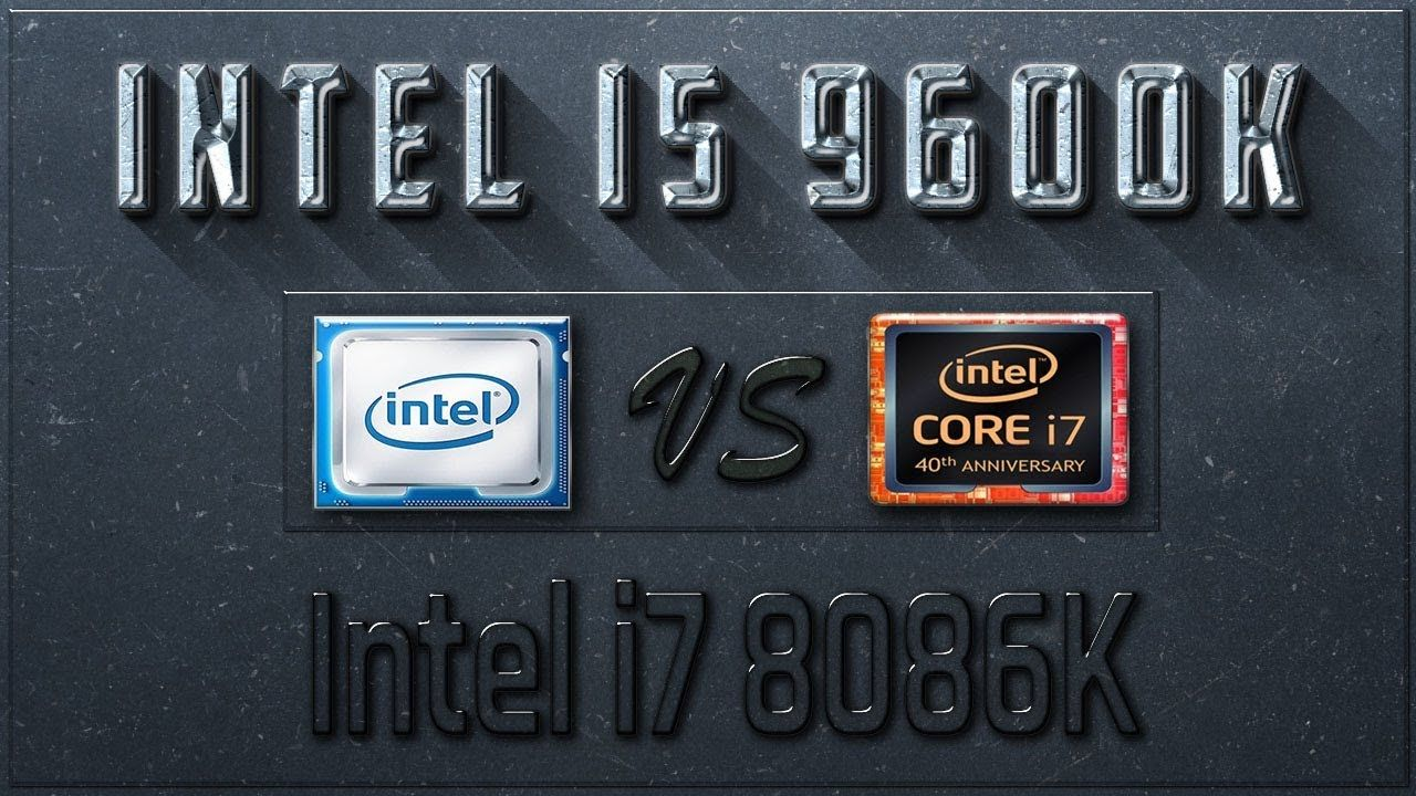 Intel I5 9600k Vs I7 8086k Benchmarks Test Review Comparison